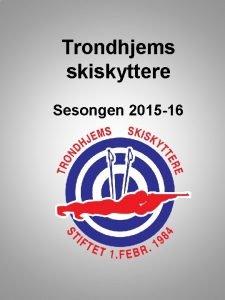 Trondhjems skiskyttere Sesongen 2015 16 Kjre alle medlemmer