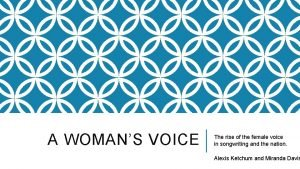 A WOMANS VOICE The rise of the female