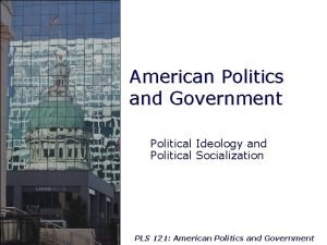 American Politics and Government Political Ideology and Political