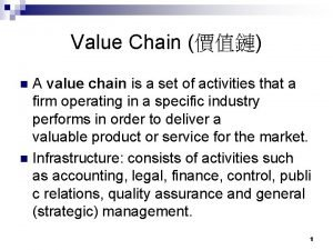 Value Chain A value chain is a set