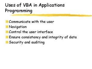 Uses of VBA in Applications Programming z Communicate