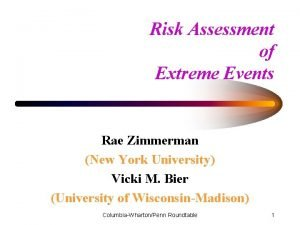 Risk Assessment of Extreme Events Rae Zimmerman New
