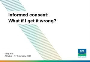 Informed consent What if I get it wrong