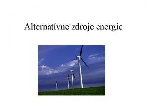 Alternatvne zdroje energie OBNOVITEN alternatvne ZDROJE ENERGIE Obnoviten