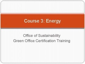 Course 3 Energy Office of Sustainability Green Office