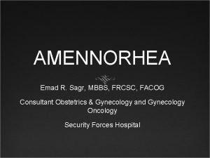 AMENNORHEA Emad R Sagr MBBS FRCSC FACOG Consultant