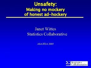 Unsafety Making no mockery of honest adhockery Janet