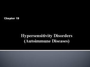 Chapter 19 Hypersensitivity Disorders Autoimmune Diseases CAUSES OF