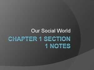 Our Social World CHAPTER 1 SECTION 1 NOTES