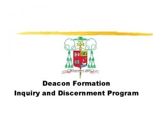 Deacon Formation Inquiry and Discernment Program Deacon Formation