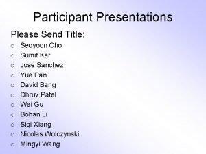 Participant Presentations Please Send Title o o o