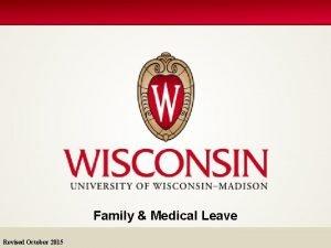 Family Medical Leave Revised October 2015 FMLA WFMLA