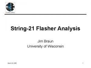 String21 Flasher Analysis Jim Braun University of Wisconsin