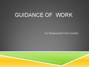 GUIDANCE OF WORK For Employment First Counties GUIDANCE