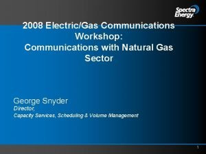 2008 ElectricGas Communications Workshop Communications with Natural Gas