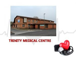 TRINITY MEDICAL CENTRE OUR MISSION STATEMENT Trinity Medical