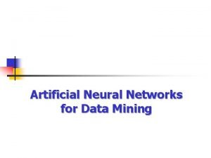 Artificial Neural Networks for Data Mining Learning Objectives