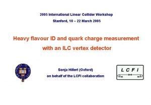 2005 International Linear Collider Workshop Stanford 18 22
