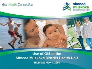 Use of GIS at the Simcoe Muskoka District