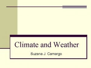 Climate and Weather Suzana J Camargo Weather Climate