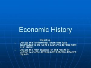 Economic History 1 2 Objective Discuss the fundamental