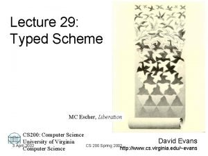 Lecture 29 Typed Scheme MC Escher Liberation CS