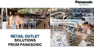 RETAIL OUTLET SOLUTIONS FROM PANASONIC Index Panasonic Overview