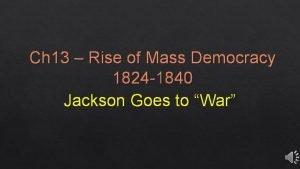 Ch 13 Rise of Mass Democracy 1824 1840