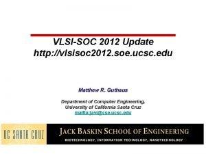 VLSISOC 2012 Update http vlsisoc 2012 soe ucsc