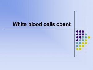 White blood cells count White blood cells l
