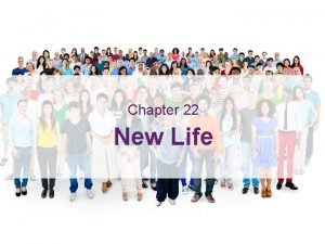 New Life Learning Outcomes Chapter 22 New Life