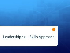 Leadership 12 Skills Approach Skills Approach Like the