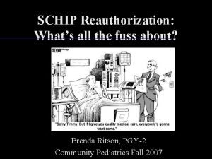SCHIP Reauthorization Whats all the fuss about Brenda