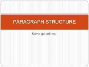 PARAGRAPH STRUCTURE Some guidelines What is a paragraph