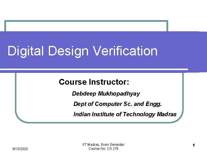 Digital Design Verification Course Instructor Debdeep Mukhopadhyay Dept