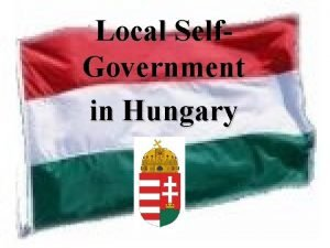 Local Self Government in Hungary Republic of Hungary