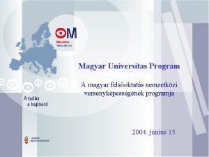 Magyar Universitas Program A magyar felsoktats nemzetkzi versenykpessgnek