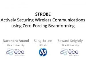 STROBE Actively Securing Wireless Communications using ZeroForcing Beamforming
