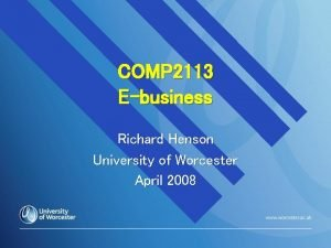 COMP 2113 Ebusiness Richard Henson University of Worcester