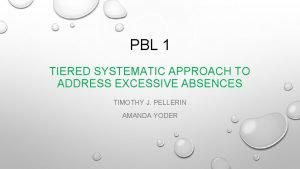 PBL 1 TIERED SYSTEMATIC APPROACH TO ADDRESS EXCESSIVE