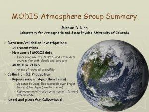 MODIS Atmosphere Group Summary Michael D King Laboratory