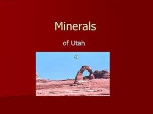 Minerals of Utah Properties of Minerals n Occur