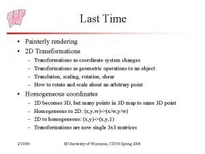 Last Time Painterly rendering 2 D Transformations Transformations