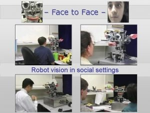 Face to Face Robot vision in social settings