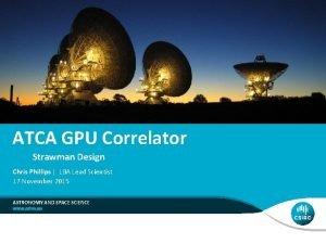 ATCA GPU Correlator Strawman Design Chris Phillips LBA