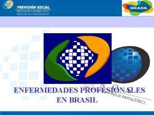 BRASIL ENFERMEDADES PROFESIONALES EN BRASIL BRASIL ENFERMEDADES PROFESIONALES