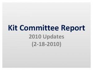 Kit Committee Report 2010 Updates 2 18 2010