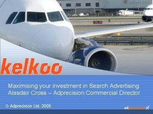 Maximising your investment in Search Advertising Alasdair Cross