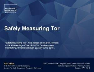 Safely Measuring Tor Safely Measuring Tor Rob Jansen