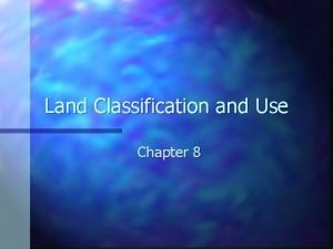 Land Classification and Use Chapter 8 Land is